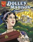 Dolley Madison Saves History (Graphic History) Cover Image