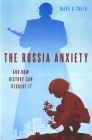 The Russia Anxiety: And How History Can Resolve It Cover Image