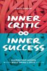 Inner Critic Inner Success: Claiming Your Success While Taming the Critics Cover Image