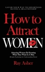 How to Attract Women: Laugh Your Way to Effortless Dating & Relationship! Attracting Women By Knowing What They Want In A Man (Female Psycho Cover Image