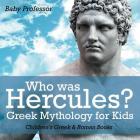 Who was Hercules? Greek Mythology for Kids - Children's Greek & Roman Books Cover Image