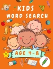 Kid Word Search Book Age 4-8: First Kids Word Search Puzzle Book ages 4-6 & 6-8 - Words Activity Book for Children - Word Find Game Book for Kids - Cover Image