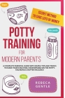 Potty Training For Modern Parents: A complete parental guide with simple tips and tricks to make your child feel comfortable on the potty (Frequently Cover Image