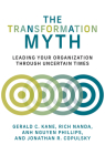 The Transformation Myth: Leading Your Organization through Uncertain Times (Management on the Cutting Edge) Cover Image