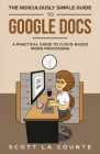 The Ridiculously Simple Guide to Google Docs: A Practical Guide to Cloud-Based Word Processing Cover Image