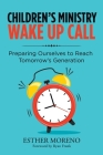 Children's Ministry Wake up Call: Preparing Ourselves to Reach Tomorrow's Generation Cover Image
