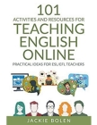 101 Activities and Resources for Teaching English Online: Practical Ideas for ESL/EFL Teachers Cover Image