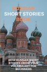 Russian Short Stories Book: How Russian Short Stories Grow Your Vocabulary For Beginners: Russian Language Learning Workbooks Cover Image