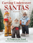 Carving Undercover Santas: 13 Projects in Wood with Patterns and Painting Instructions Cover Image