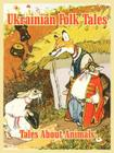 Ukrainian Folk Tales: Tales About Animals Cover Image