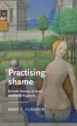 Practising Shame: Female Honour in Later Medieval England (Manchester Medieval Literature and Culture) Cover Image