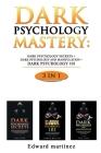 Dark Psychology Mastery: Dark Psychology Secrets + Dark Psychology And Manipulation + Dark Psychology 101 Cover Image