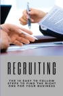 Recruiting: The 10 Easy To Follow Steps To Find The Right One For Your Business: Recruitment Methods Cover Image