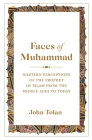 Faces of Muhammad: Western Perceptions of the Prophet of Islam from the Middle Ages to Today Cover Image