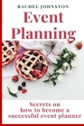 Event Planning: Secrets on how to become a successful event planner Cover Image