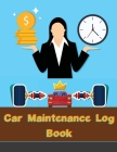 Car Maintenance Log Book: Vehicle and Automobile service and oil change logbook Track repair, modification, mileage expenses and mechanical work Cover Image