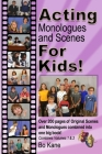 Acting Monologues and Scenes For Kids!: Over 200 pages of scenes and monologues for kids 6 to 13. Cover Image