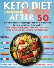 Keto Diet Cookbook for Women After 50: Complete Ketogenic Diet For Women Over 50: Useful Tips And 200 Delicious Recipes 31 Day Keto Meal Plans To Lose Cover Image