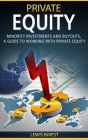 Private Equity: Minority Investments and Buyouts, a Guide to working with Private Equity Cover Image