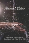 Abundant Visions: Develop A Vision That Is Consistent With Your True Self: The Art Of Building And Maintaining Authentic Relationships Cover Image