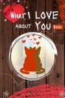 What I Love About You Book: 30 Reasons Why I Love You - A Fill In The Blanks Book For Boyfriend, Girlfriend, Wife Or Husband Valentines Day Gift I Cover Image