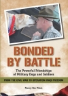 Bonded by Battle: The Powerful Friendships of Military Dogs and Soldiers from the Civil War to Operation Iraqi Freedom Cover Image