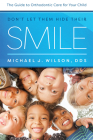 Don't Let Them Hide Their Smile: The Guide to Orthodontic Care for Your Child Cover Image