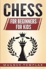 Chess: 2 Manuscripts - CHESS FOR BEGINNERS: Winning Strategies and Tactics for Beginners & CHESS FOR KIDS: How to Become a Ju Cover Image