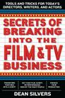 Secrets of Breaking into the Film and TV Business: Tools and Tricks for Today's Directors, Writers, and Actors Cover Image