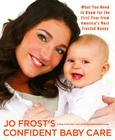 Jo Frost's Confident Baby Care: What You Need to Know for the First Year from America's Most Trusted Nanny Cover Image