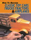 How to Restore Classic Toy Cars, Trucks, Tractors, and Airplanes Cover Image