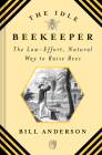 The Idle Beekeeper: The Low-Effort, Natural Way to Raise Bees Cover Image