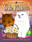 Cat Coloring Book for Adults: Cute Kittens Coloring Pages for Adults. Playful Baby Cats and Teacup Kittens, Adorable Expressive-Eyed Cat Designs, Gr Cover Image