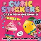 Create-a-Mermaid: Bring Everyday Objects to Life (Cutie Stickers) Cover Image
