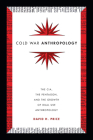 Cold War Anthropology: The CIA, the Pentagon, and the Growth of Dual Use Anthropology Cover Image