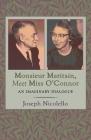 Monsieur Maritain, Meet Miss O'Connor: An Imaginary Dialogue Cover Image