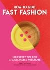 How to Quit Fast Fashion: 100 Expert Tips for a Sustainable Wardrobe Cover Image