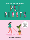 Grow Your Own Pet Plants: A Cute Guide to Choosing and Caring for Your Leafy Friends Cover Image