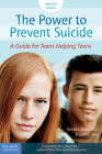 The Power to Prevent Suicide: A Guide for Teens Helping Teens Cover Image