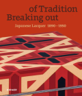 Breaking out of Tradition: Japanese Lacquer 1890–1950 Cover Image