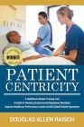 Patient Centricity: A Healthcare Training Tool A Guide for Meeting Governmental Regulatory Mandates Improve Healthcare Performance Levels Cover Image