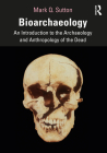 Bioarchaeology: An Introduction to the Archaeology and Anthropology of the Dead Cover Image