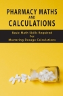 Pharmacy Maths And Calculations: Basic Math Skills Required For Mastering Dosage Calculations: Concentration Calculations Cover Image