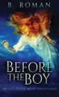 Before The Boy: The Prequel To The Moon Singer Trilogy Cover Image
