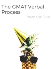 The GMAT Verbal Process: Uniquely Effective Strategies and Tricky Practice Questions for Sentence Correction, Critical Reasoning, and Reading C Cover Image