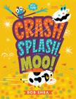 Crash, Splash, or Moo! Cover Image