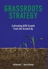Grassroots Strategy: Cultivating B2B Growth from the Ground Up Cover Image