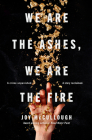 We Are the Ashes, We Are the Fire Cover Image