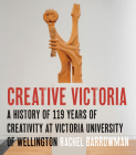 Creative Victoria: A History of 119 Years of Creativity at Victoria University of Wellington Cover Image