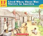 If You Lived When There Was Slavery In America (If You...) Cover Image